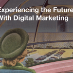 Experiencing the Future Now with Digital Marketing